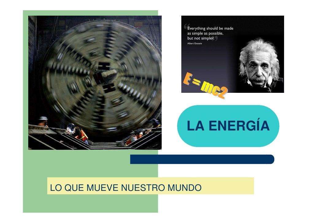 LA ENERGÍA    LO QUE MUEVE NUESTRO MUNDO