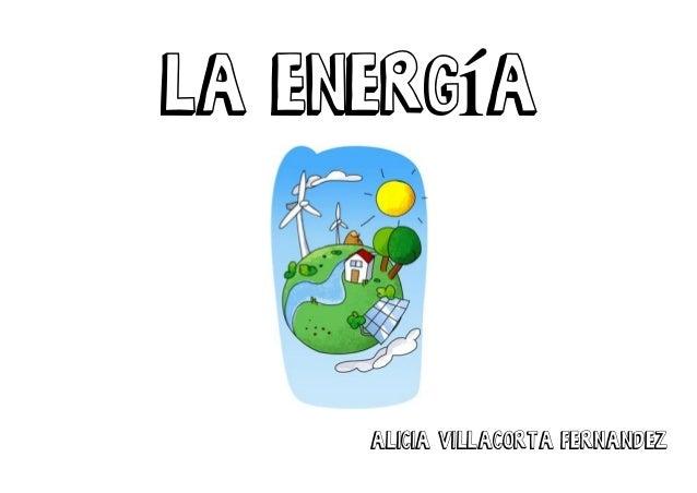 La energía ALICIA VILLACORTA FERNANDEZ
