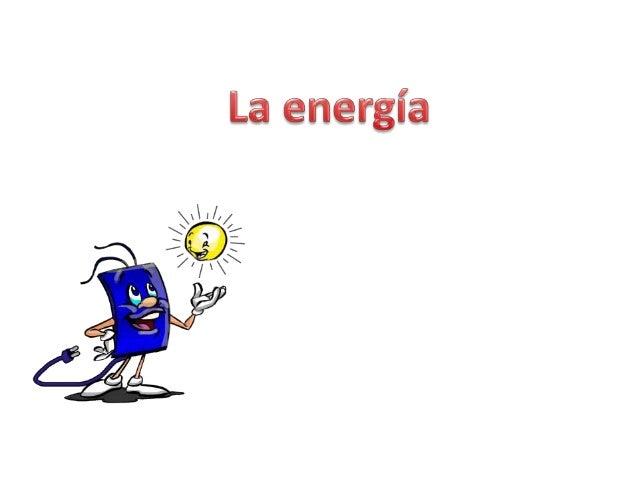 Introducción  Vamos a conocer: ¿Que es la  energía?  Fuentes  de  energías  Tipos de  energía :  Energía  radiante  Energí...
