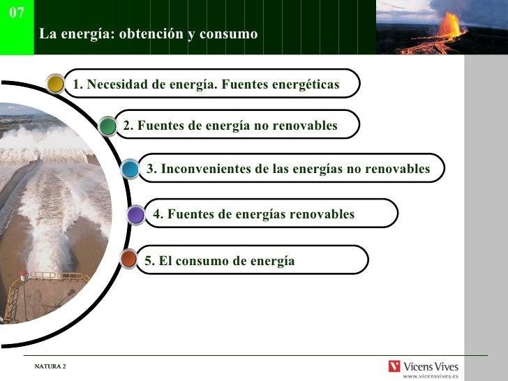 La energía: obtención y consumo  4.  Fuentes de energ ías renovables 1. Necesidad de energ ía. Fuentes energéticas   3.  I...