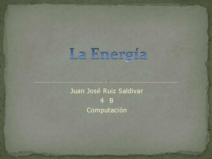 Juan José Ruiz Saldivar         4 B     Computación