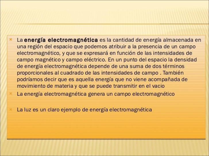 <ul><li>La  energía electromagnética  es la cantidad de energía almacenada en una región del espacio que podemos atribuir ...