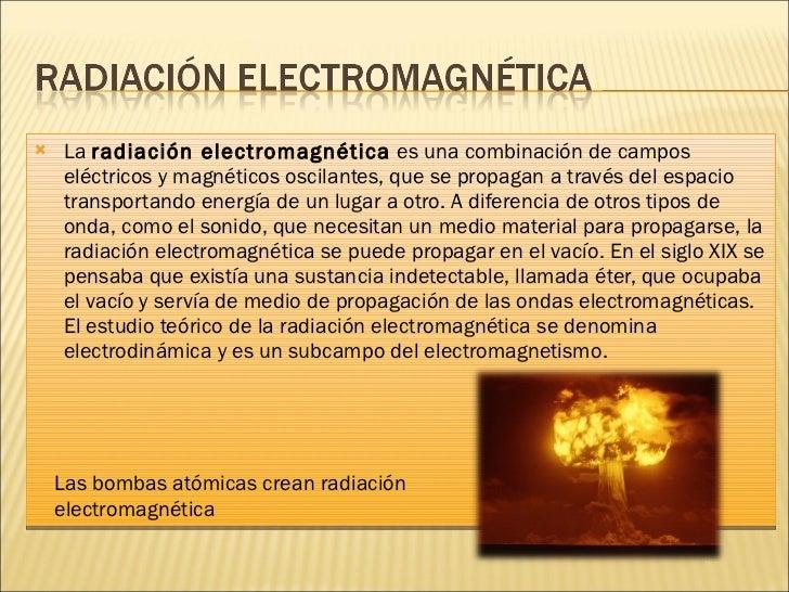 <ul><li>La  radiación electromagnética  es una combinación de campos eléctricos y magnéticos oscilantes, que se propagan a...