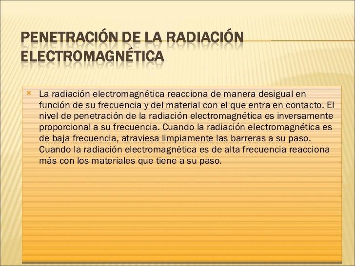 <ul><li>La radiación electromagnética reacciona de manera desigual en función de su frecuencia y del material con el que e...