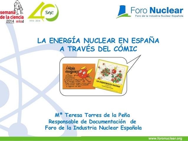 www.foronuclear.orgPág. 1 www.foronuclear.org Mª Teresa Torres de la Peña Responsable de Documentación de Foro de la Indus...