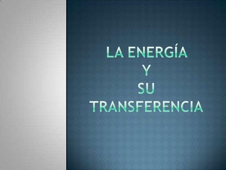 LA ENERGÍA Y SU Transferencia<br />