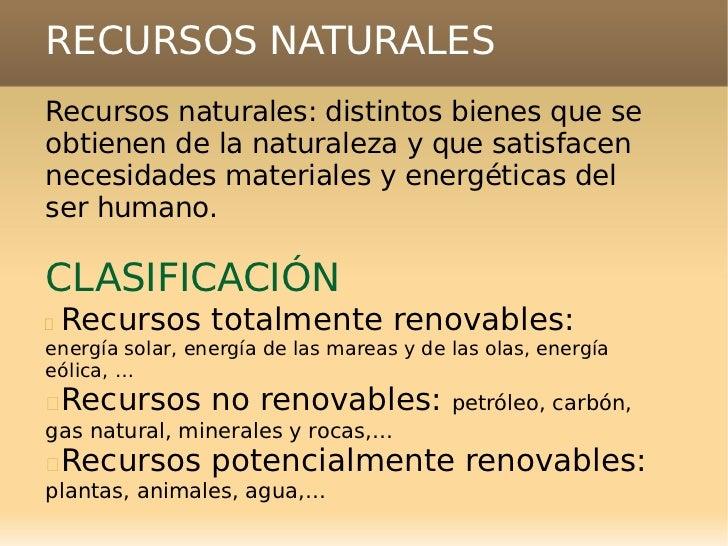 RECURSOS NATURALESRecursos naturales: distintos bienes que seobtienen de la naturaleza y que satisfacennecesidades materia...