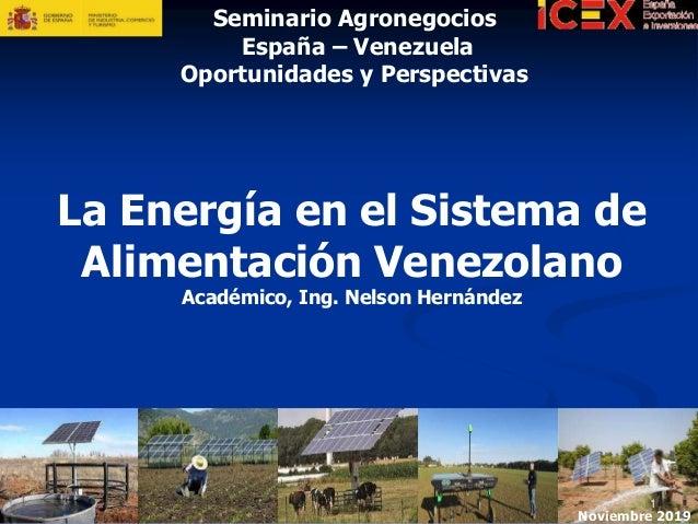La Energía en el Sistema de Alimentación Venezolano Académico, Ing. Nelson Hernández 1 Seminario Agronegocios España – Ven...