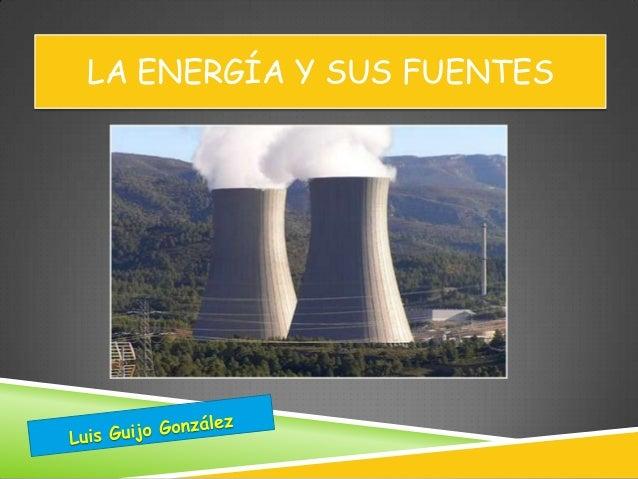 LA ENERGÍA Y SUS FUENTES