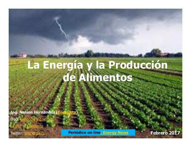 La Energía y la Producción de Alimentos Ing. Nelson Hernández (Energista) Blog: Gerencia y Energía La Pluma Candente Twitt...