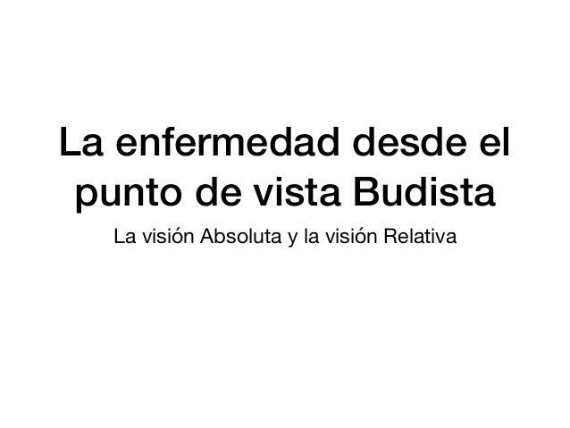 La enfermedad desde el punto de vista Budista La visión Absoluta y la visión Relativa