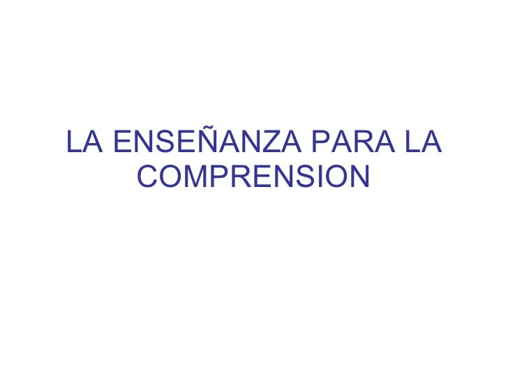 LA ENSEÑANZA PARA LA COMPRENSION