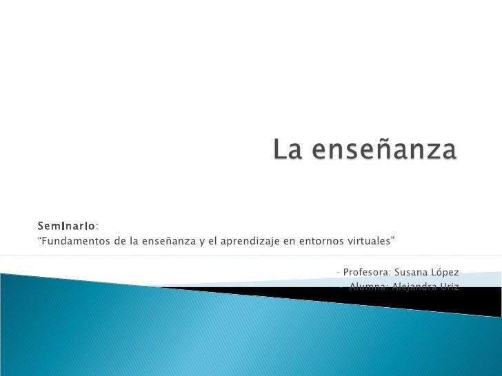 """<ul><li>Seminario :  </li></ul><ul><li>"""" Fundamentos de la enseñanza y el aprendizaje en entornos virtuales"""" </li></ul><ul..."""
