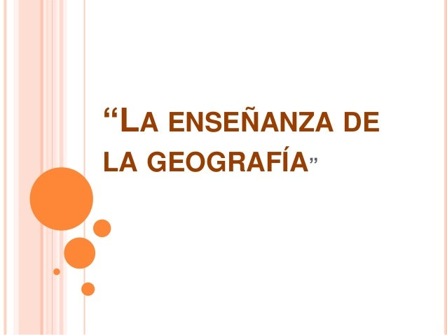 """""""LA ENSEÑANZA DE LA GEOGRAFÍA"""""""