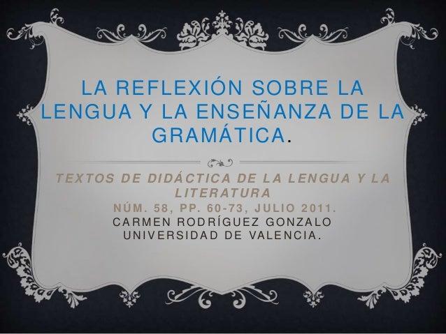 LA REFLEXIÓN SOBRE LA LENGUA Y LA ENSEÑANZA DE LA GRAMÁTICA. TEXTOS D E D ID Á C TIC A D E LA LEN GU A Y LA LITER ATU R A ...