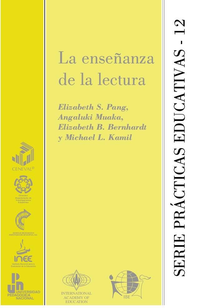 SERIEPRÁCTICASEDUCATIVAS-12 La enseñanza de la lectura Elizabeth S. Pang, Angaluki Muaka, Elizabeth B. Bernhardt y Michael...