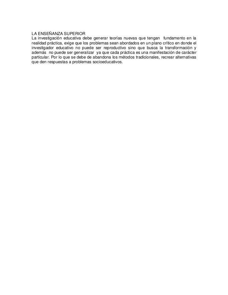 LA ENSEÑANZA SUPERIORLa investigación educativa debe generar teorías nuevas que tengan fundamento en larealidad práctica, ...