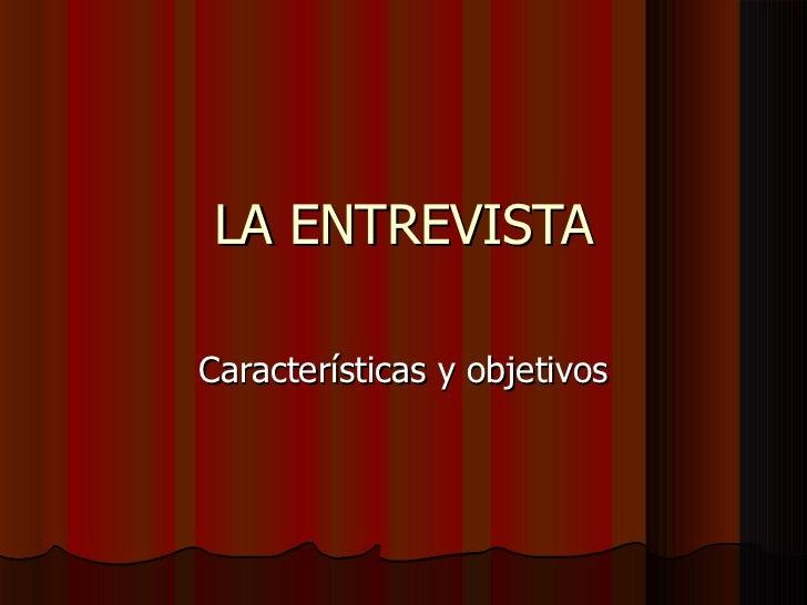 LA ENTREVISTACaracterísticas y objetivos