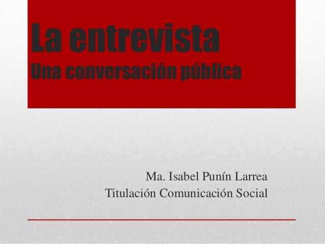La entrevistaUna conversación públicaMa. Isabel Punín LarreaTitulación Comunicación Social