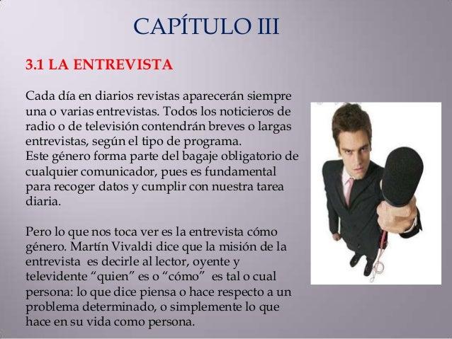 CAPÍTULO III 3.1 LA ENTREVISTA Cada día en diarios revistas aparecerán siempre una o varias entrevistas. Todos los noticie...