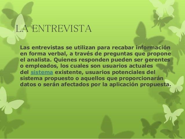 LA ENTREVISTA  Las entrevistas se utilizan para recabar información  en forma verbal, a través de preguntas que propone  e...