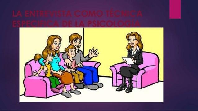 LA ENTREVISTA COMO TÉCNICA  ESPECIFICA DE LA PSICOLOGÍA