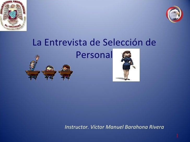 La Entrevista de Selección de Personal Instructor. Víctor Manuel Barahona Rivera