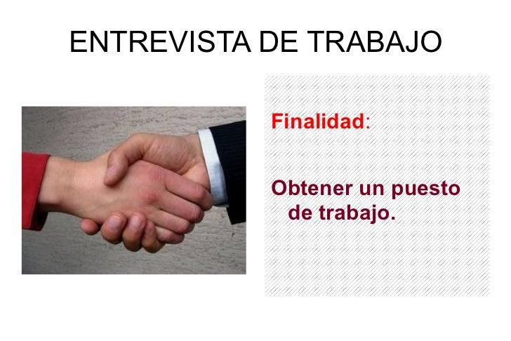 ENTREVISTA DE TRABAJO <ul>Finalidad : <li>Obtener un puesto de trabajo. </li></ul>