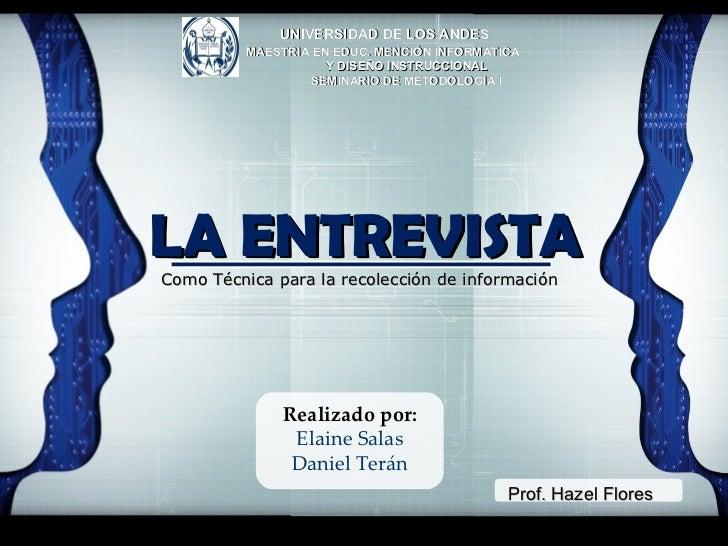 Como Técnica para la recolección de información LA ENTREVISTA UNIVERSIDAD DE LOS ANDES MAESTRIA EN EDUC. MENCIÓN INFORMÁTI...