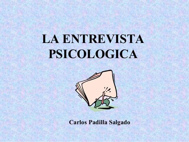 LA ENTREVISTA PSICOLOGICA  Carlos Padilla Salgado