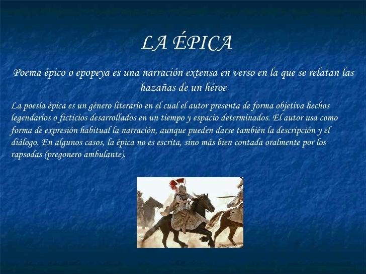 LA ÉPICA Poema épico o epopeya es una narración extensa en verso en la que se relatan las hazañas de un héroe La poesía ép...