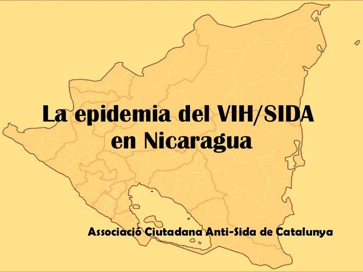La epidemia del VIH/SIDA  en Nicaragua Associació Ciutadana Anti-Sida de Catalunya
