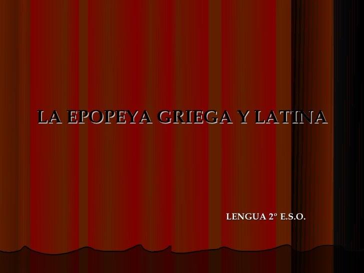 LA EPOPEYA GRIEGA Y LATINA                LENGUA 2º E.S.O.