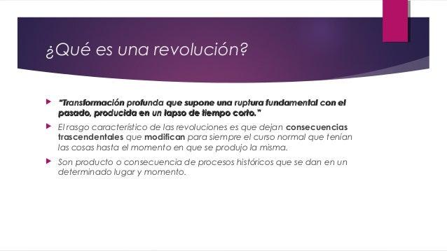 """¿Qué es una revolución?   """"Transformación profunda que supone una ruptura fundamental con el pasado, producida en un laps..."""
