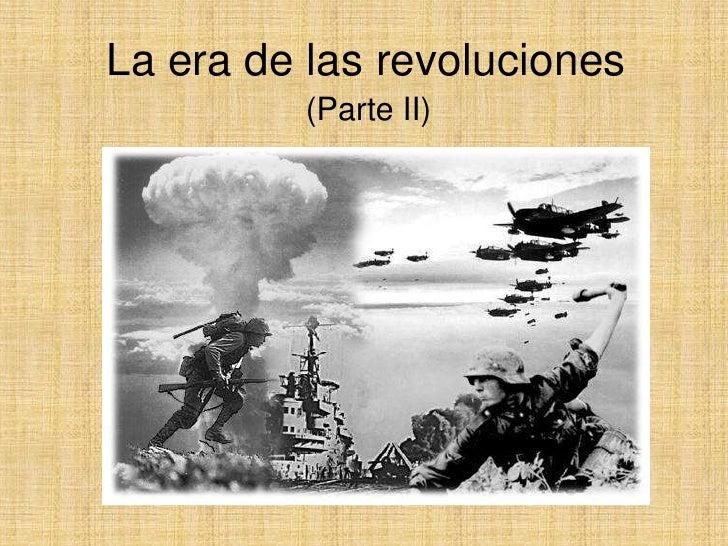 La era de las revoluciones <br />(Parte II)<br />