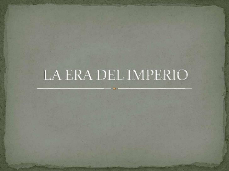 LA ERA DEL IMPERIO<br />