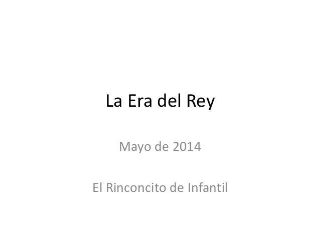 La Era del Rey Mayo de 2014 El Rinconcito de Infantil