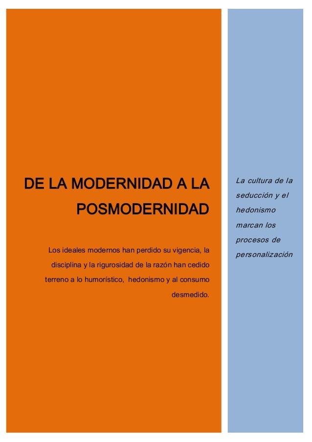 DE LA MODERNIDAD A LA POSMODERNIDAD Los ideales modernos han perdido su vigencia, la disciplina y la rigurosidad de la raz...