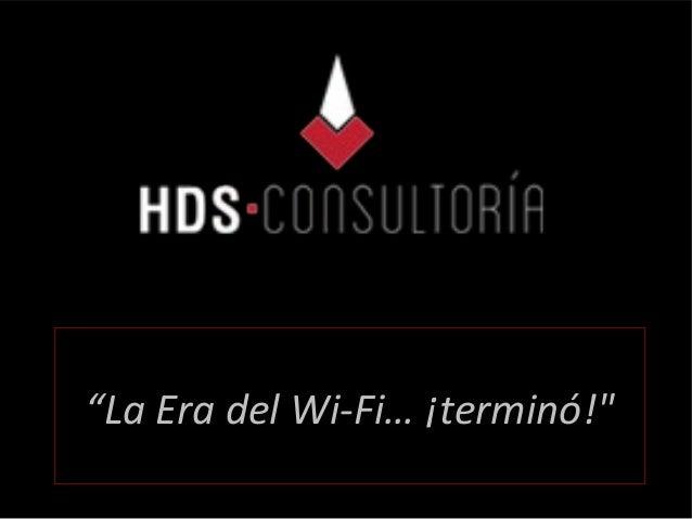 """""""La Era del Wi-Fi… ¡terminó!"""""""