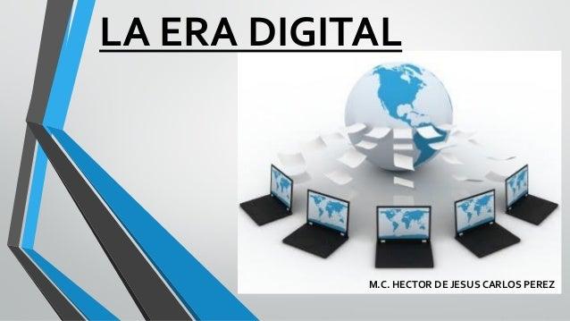 LA ERA DIGITAL M.C. HECTOR DE JESUS CARLOS PEREZ