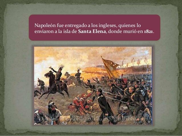 Napoleón fue entregado a los ingleses, quienes lo enviaron a la isla de Santa Elena, donde murió en 1821.