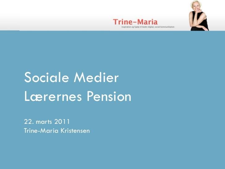 Sociale MedierLærernes Pension22. marts 2011Trine-Maria Kristensen