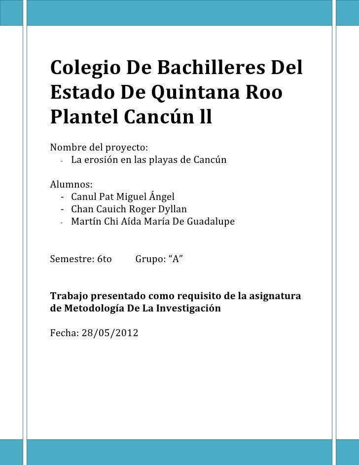 Colegio De Bachilleres DelEstado De Quintana RooPlantel Cancún llNombre del proyecto:  - La erosión en las playas de Cancú...