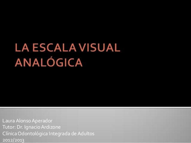LauraAlonsoAperadorTutor: Dr. IgnacioArdizoneClínicaOdontológica Integrada de Adultos2012/2013