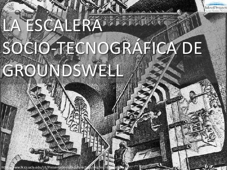 LA ESCALERA <br />SOCIO-TECNOGRÁFICA DE GROUNDSWELL<br />http://www.lk.cs.ucla.edu/LK/Presentations/facultylecture/img/esc...