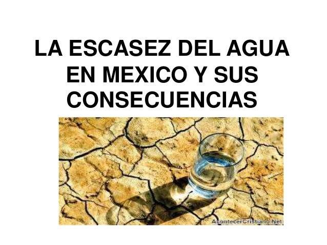 LA ESCASEZ DEL AGUA EN MEXICO Y SUS CONSECUENCIAS
