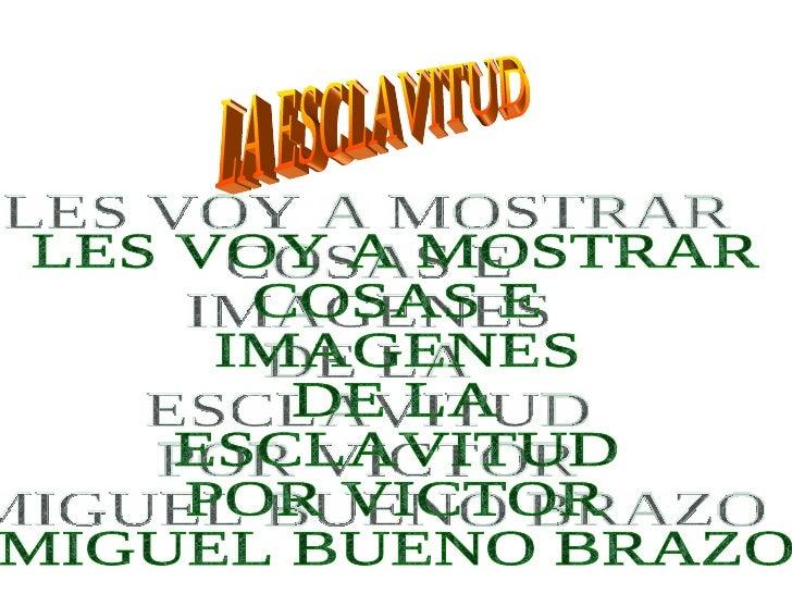 LA ESCLAVITUD LES VOY A MOSTRAR  COSAS E  IMAGENES DE LA  ESCLAVITUD POR VICTOR MIGUEL BUENO BRAZO
