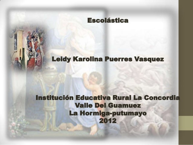 Escolástica    Leidy Karolina Puerres VasquezInstitución Educativa Rural La Concordia            Valle Del Guamuez        ...