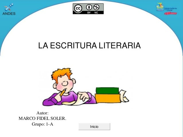 LA ESCRITURA LITERARIA Autor: MARCO FIDEL SOLER. Grupo: 1-A Inicio