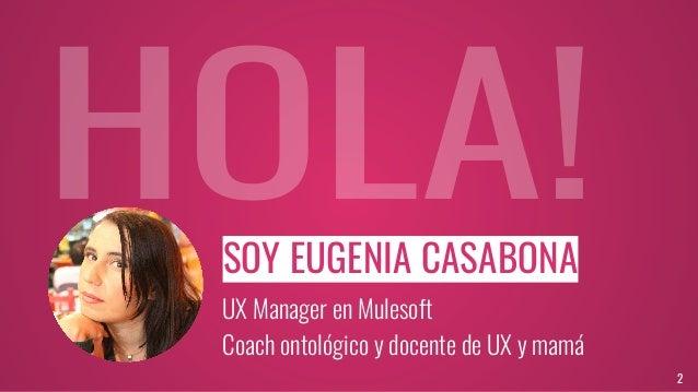 La escucha de el coach en la practica de user research   eugenia casabona - ila19-3 Slide 2